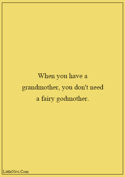 """60 Famous Grandparents Quotes """"When you have a grandmother, you don't need a fairy godmother."""""""
