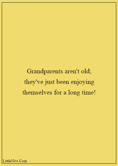 """60 Famous Grandparents Quotes """"Grandparents aren't old; they've just been enjoying themselves for a long time!"""""""