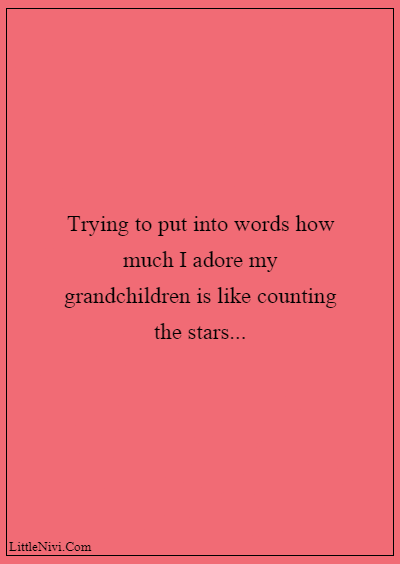"""60 Famous Grandparents Quotes """"Trying to put into words how much I adore my grandchildren is like counting the stars..."""""""