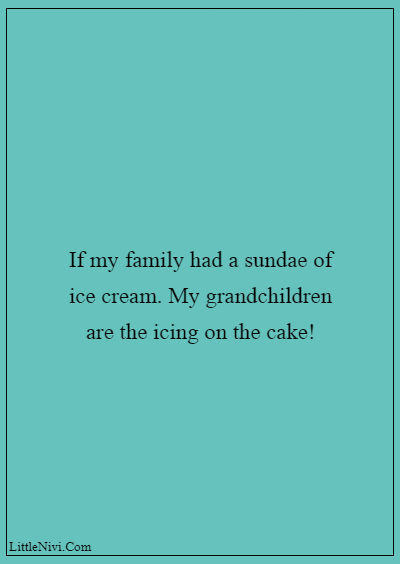 """60 Famous Grandparents Quotes """"If my family had a sundae of ice cream. My grandchildren are the icing on the cake!"""""""