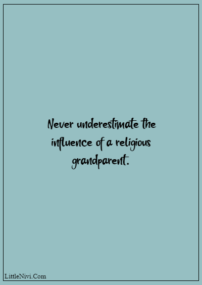 """60 Famous Grandparents Quotes """"Never underestimate the influence of a religious grandparent."""""""