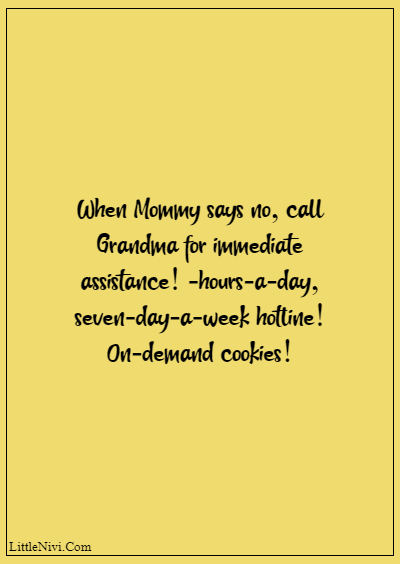 """60 Famous Grandparents Quotes """"When Mommy says no, call Grandma for immediate assistance! -hours-a-day, seven-day-a-week hotline! On-demand cookies!"""""""