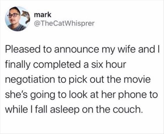 """Top 56 Hilarious Funny Memes Of All Time Funny Meme """"Pleased to announce my wife and I finally completed a six hour negotiation to pick out the movie she's going to look at her phone to while I fall asleep on the couch."""" width="""