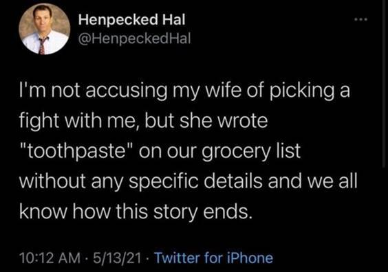 """Top 56 Hilarious Funny Memes Of All Time Whats Funny Meme """"I'm not accusing my wife of picking a fight with me, but she wrote """"Toothpaste"""" on our grocery list without any specific details and we all know how this story ends."""""""