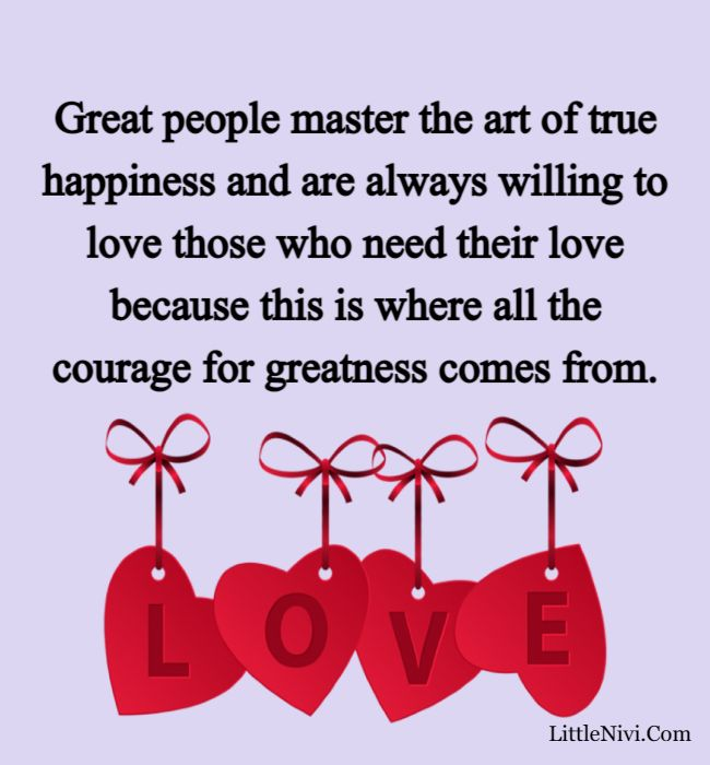 love happiness quotes - Great people master the art of true happiness and are always willing to love those who need their love because this is where all the courage for greatness comes from.