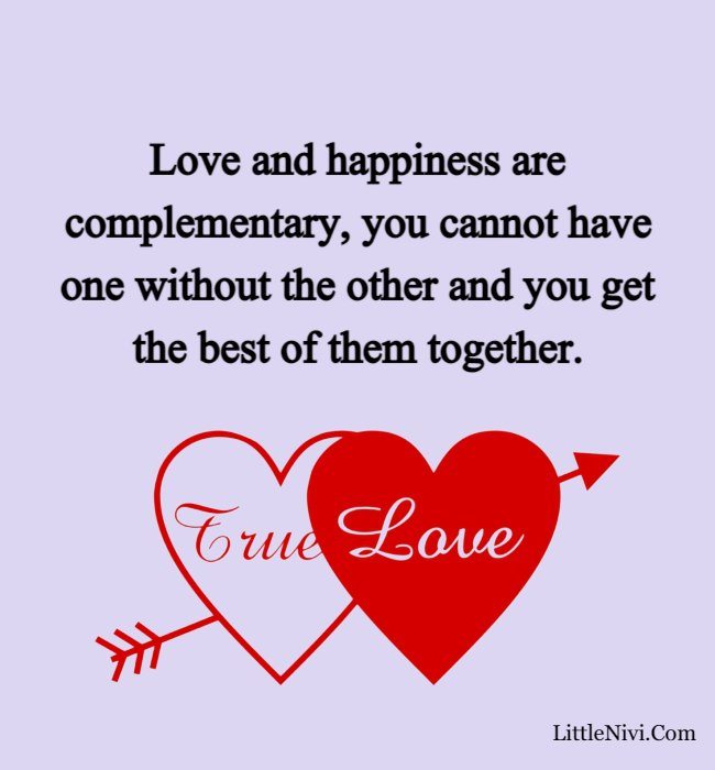 love happiness quotes - Love and happiness are complementary, you cannot have one without the other and you get the best of them together.