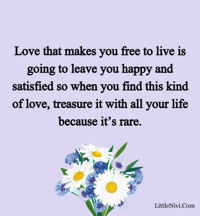 love happiness quotes - Love that makes you free to live is going to leave you happy and satisfied so when you find this kind of love, treasure it with all your life because it's rare.